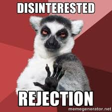 disinterested rejection - Chill Out Lemur | Meme Generator via Relatably.com