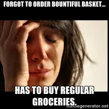 Forgot to order Bountiful Basket... Has to buy regular groceries ... via Relatably.com