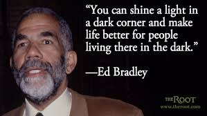 Best Black History Quotes: Ed Bradley on Journalism - The Root via Relatably.com