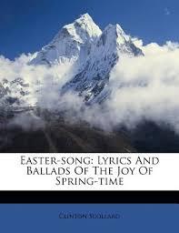 <b>Easter</b>-<b>Song</b>; <b>Lyrics</b> and Ballads of the Joy of Spring-Time ...