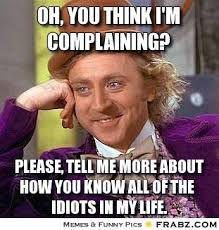 Oh, you think i'm complaining?... - Willy Wonka Meme Generator ... via Relatably.com