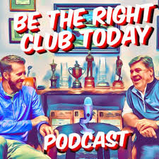 Be The Right Club Today Podcast