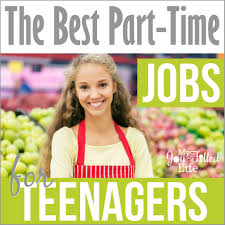 the best part time jobs for teenagers my joy filled life