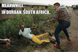 Meanwhile.. In Durban, South Africa.. - Oh Durban.. - quickmeme via Relatably.com
