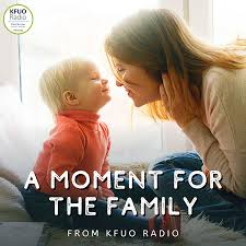 A Moment for the Family from KFUO Radio