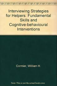 interviewing strategies for helpers fundamental skills and interviewing strategies for helpers fundamental skills and cognitive behavioural interventions counseling series william h cormier l sherilyn cormier