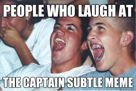 People who laugh at the Captain Subtle meme - Immature High ... via Relatably.com