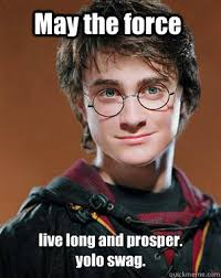 May the force live long and prosper. yolo swag. - Harry potter ... via Relatably.com