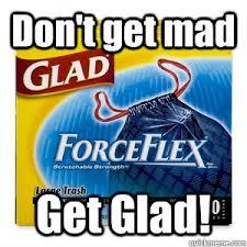 Dont get mad get glad memes | quickmeme via Relatably.com