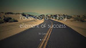 bill gates quote patience is a key element of success  bill gates quote patience is a key element of success