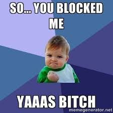 So... you blocked me YAAAS BITCH - Success Kid | Meme Generator via Relatably.com