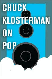The Rural Hipster  Why We Need Chuck Klosterman   PopMatters Even when I have no idea what he s talking about  I enjoy his essays   whether they be about Brittney Spears or Saved by the Bell
