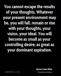 aspiration quotes page 1 quotehd james lane allen you cannot escape the results of your thoughts whatever your present