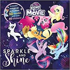 My Little Pony - the Movie <b>Sparkle and Shine</b>: Parragon Books Ltd ...