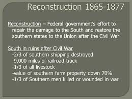 u s  history  the information we explore and the activities we do    reconstruction – federal government    s effort to repair the damage to the south and restore the southern