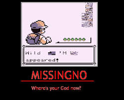 Image result for missingno. meme where's your god
