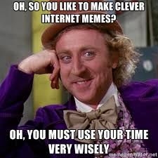 Oh, so you like to make clever internet memes? Oh, you must use ... via Relatably.com