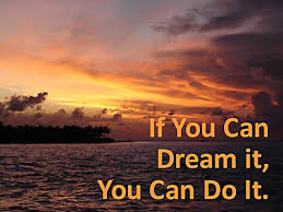 If you can dream it, you can do it. Walt Disney