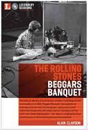 The <b>Rolling Stones</b>: <b>Beggars</b> Banquet - Alan Clayson - Google Books