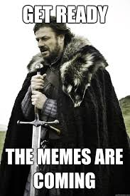 get ready the memes are coming - Winter is coming - quickmeme via Relatably.com