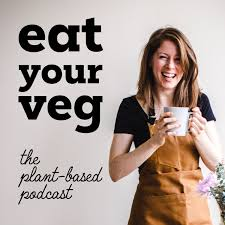 Eat Your Veg - The Plant Based Podcast