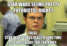 Star Wars seems pretty futuristic, right? False. Star Wars takes ... via Relatably.com