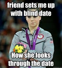 friend sets me up with blind date How she looks through the date ... via Relatably.com