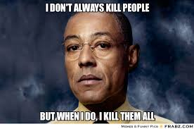 I don't always kill people... - Giancarlo Esposito Meme Generator ... via Relatably.com