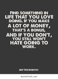 Love quote - Find something in life that you love doing. if you ... via Relatably.com