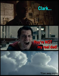 "The Huh?: Man of Steel: Meme: ""You're not my real dad!"" via Relatably.com"