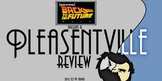 mini reviews s e back to the future week pleasantville mini reviews s4 e7 back to the future week pleasantville 1998 review