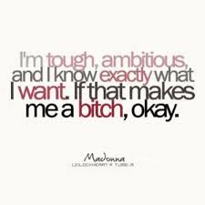 Alright Madonna.#Bitch#Bitchy#Tough#Okay#Ambitious#iwant#quotes ... via Relatably.com