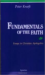 fundamentals of the faith  essays in christian apologetics  peter    fundamentals of the faith  essays in christian apologetics  peter kreeft      amazon com  books