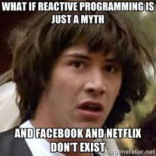 what if reactive programming is just a myth and facebook and ... via Relatably.com