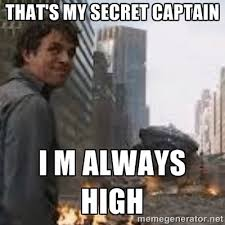 that's my secret captain I m always high - Secretive Hulk | Meme ... via Relatably.com