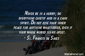 Never be in a hurry;, St. Francis de Sales Quote via Relatably.com