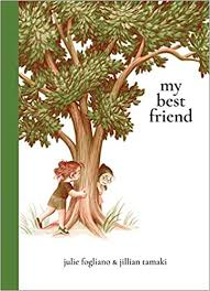 <b>My Best Friend</b>: Fogliano, Julie, Tamaki, Jillian: 9781534427228 ...