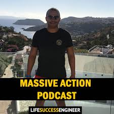 Life Success Engineer Podcast - Taking Massive Action Everyday