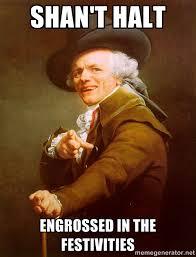Shan't halt engrossed in the festivities - Joseph Ducreux | Meme ... via Relatably.com