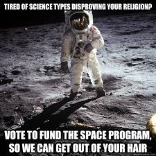 Tired of Science types disproving your religion? Vote to fund the ... via Relatably.com