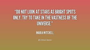 Do not look at stars as bright spots only. Try to take in the ... via Relatably.com