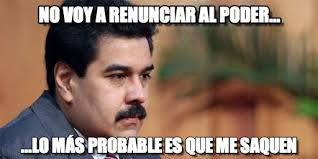 No Voy A Renunciar Al Poder... - Maduro meme on Memegen via Relatably.com