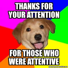 Meme Advice Dog - Thanks for your attention for those who were ... via Relatably.com