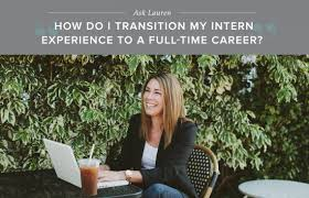 how to use your internship experience to get a full time job how to use your internship experience to get a full time job