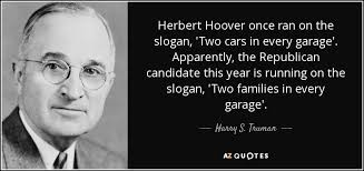 Harry S. Truman quote: Herbert Hoover once ran on the slogan, 'Two ... via Relatably.com