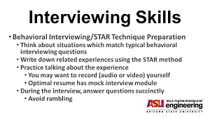Interviewing Skills Before you view this PowerPoint, go to View ... Interviewing Skills Behavioral Interviewing/STAR Technique Preparation Think about situations which match typical behavioral interviewing