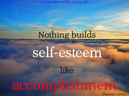 top accomplishment quotes sayings nothing builds self esteem like accomplishment thomas carlyle