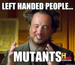 Left handed people... Mutants - Ancient Aliens - quickmeme via Relatably.com