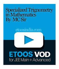 specialized trigonometry by manoj chauhan sir online course by specialized trigonometry by manoj chauhan sir online course by etoos