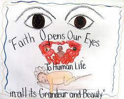 faith opens our eyes to human life in all its grandeur and beauty     respect life poster  essay and video contest winners